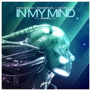 In My Mind (Axwell Mix)-Ivan Gough & Feenixpawl feat. Georgi Kay