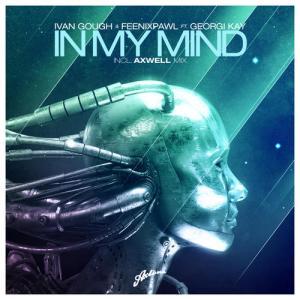 In My Mind (Axwell Mix)-Ivan Gough & Feenixpawl feat. Georgi Kay